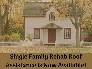 Single Family Rehab Roof Assistance is Now Available!